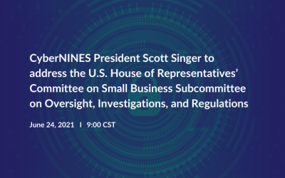 CyberNINES President Scott Singer to address the U.S. House of Representatives' Committee on Small Business Subcommittee on Oversight, Investigations, and Regulations