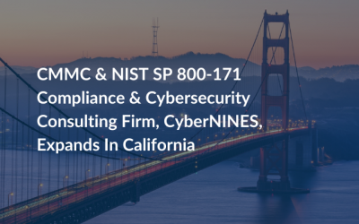 CMMC & NIST SP 800-171 Compliance & Cybersecurity Consulting Firm, CyberNINES, Expands In California